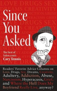 Since You Asked by Cary Tennis